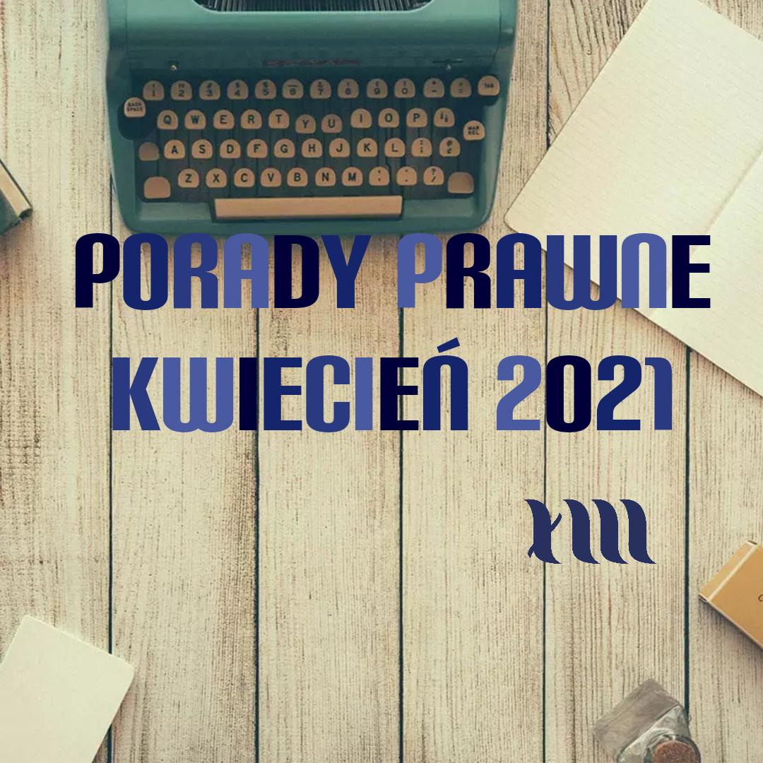 porady prawne kwiecień 2021 r.